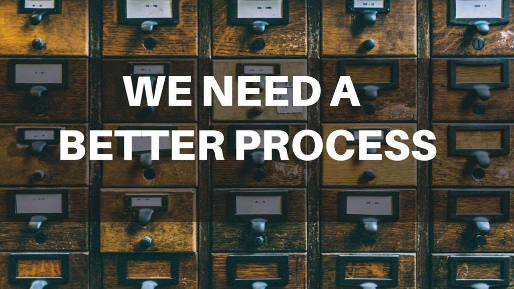 We need a better process
